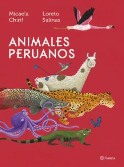 Animales peruanos - Micaela Chirif,Loreto Salinas | Planeta de Libros